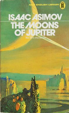 Publication: The Moons of Jupiter Authors: Isaac Asimov Year: ISBN: Publisher: New English Library Book Cover Art, Book Covers, Classic Sci Fi Books, 70s Sci Fi Art, Sci Fi Novels, Science Fiction Books, Pulp Fiction, Isaac Asimov, Cool Books
