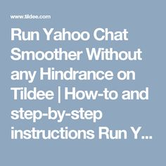 Run Yahoo Chat Smoother Without any Hindrance on Tildee Step By Step Instructions, Australia, Number, Running, Keep Running, Why I Run, Lob
