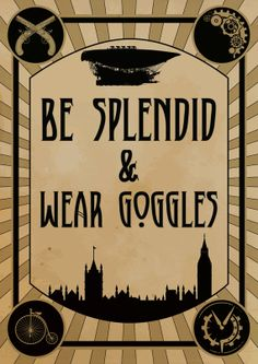 Steampunk Art Print Poster - Be Splendid  Wear Goggles - Digital Download