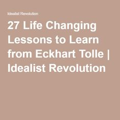 27 Life Changing Lessons to Learn from Eckhart Tolle   Idealist Revolution
