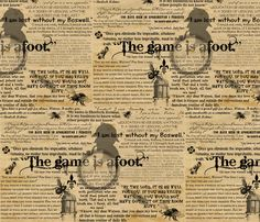 The Game is Afoot! fabric by marchhare on Spoonflower   The words of ACD.  The love, and the true artistry of any recreation of the characters starts with the words of their creator!!