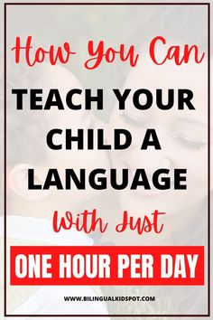 8 Tips on How Teach Kids a Language with One Hour Per Day