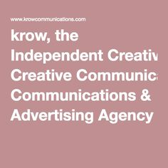 krow, the Independent Creative Communications & Advertising Agency Creative Communications, Advertising Agency, Positivity, Optimism