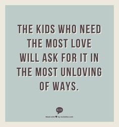 Unloved to loved - great reminder to those who work with kids and need a patience reminder