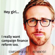 A Ryan Gosling #HeyGirl Meme for Campaign Finance Reform--Pass It Along! #GetMoneyOut