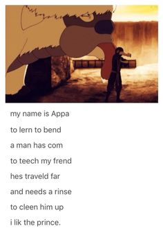 avatar the last airbender My name is Appa to Iern to bend a man has com to teech my frend hes traveld far and needs a rinse to cleen him up i lik the prince. popular memes on Avatar Airbender, Avatar Aang, Avatar The Last Airbender Funny, The Last Avatar, Avatar Funny, Team Avatar, Legend Of Korra, Fandoms, Atla Memes