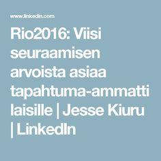 Rio2016: Viisi seuraamisen arvoista asiaa tapahtuma-ammattilaisille | Jesse Kiuru | LinkedIn