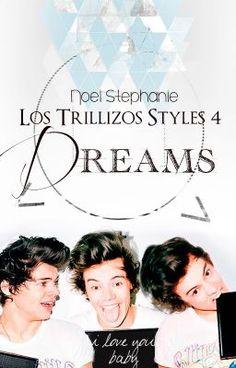 Los Trillizos Styles 4: Dreams ✓ - Wattpad Cuarta y ultima entrega de #LosTrillizosStyles