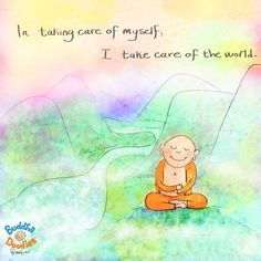 In taking care of myself, I take care of the world. Buddha Doodle by Mollycules