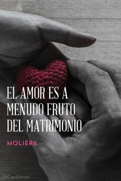 """""""El #Amor es a menudo fruto del #Matrimonio"""". #Moliére #FrasesCelebres @candidman"""