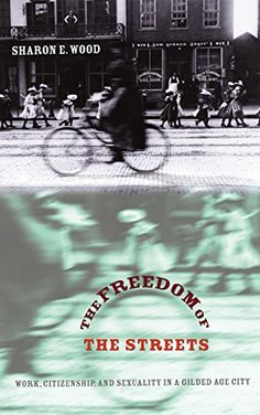 The Freedom of the Streets: Work, Citizenship, and Sexual...