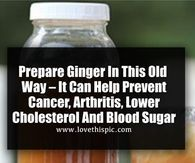 Prepare Ginger In This Old Way – It Can Help Prevent Cancer, Arthritis, Lower Cholesterol And Blood Sugar