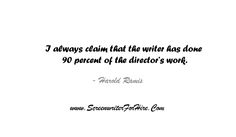 I always claim that the writer has done 90 percent of the director's work. - Harold Ramis		#screenwriter #screenwriters #screenwriting #screenwriterforhire #screenwritersforhire #HaroldRamis