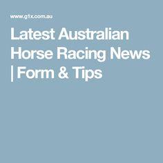 Latest Australian Horse Racing News   Form & Tips