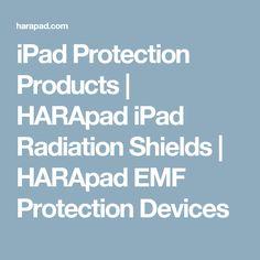 iPad Protection Products   HARApad iPad Radiation Shields   HARApad EMF Protection Devices