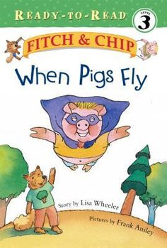 When Pigs Fly  (Book) : Wheeler, Lisa : Fitch and Chip learn that you do not have to wear a cape to be a hero.