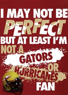 or a Cock's fan...or a turdheel fan...lol, no..I'm a a Noles alum..thru and thru.. my team actually has done something, my school is on the map