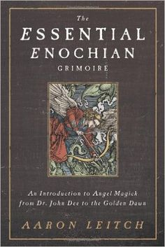 AmazonSmile: The Essential Enochian Grimoire: An Introduction to Angel Magick from Dr. John Dee to the Golden Dawn (9780738737003): Aaron Leitch: Books