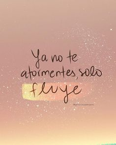 Deja que todo fluya... Literature, Arabic Calligraphy, Quotes, Grl Pwr, Art, Affirmations, Prayers, Funny Phrases, Dating