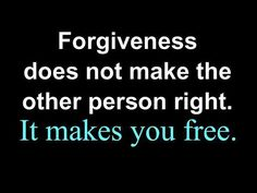 Forgiveness doesn't mean what someone did was ok. It frees you. To be free of resentment anger, I pray to Jesus to help me forgive for the person to be blessed.
