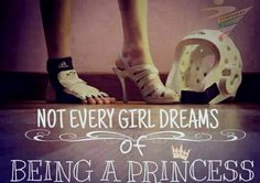 Not every girl dreams being a princess...