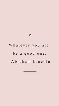 whatever you are...be a good one
