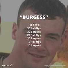 """Burgess"" WOD - For Time: 30 Pull-Ups; 30 Burpees; 20 Pull-Ups; 20 Burpees; 10 Pull-Ups; 10 Burpees"