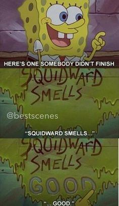 squidward smells....good!