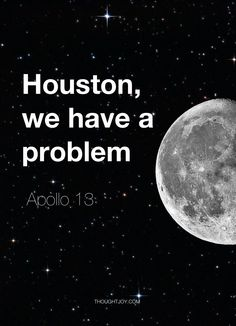 """""""Houston, we have a problem""""   — a major fucking problem!!!! Boy better settle his ass down!!!! T.f."""