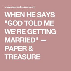 "WHEN HE SAYS ""GOD TOLD ME WE'RE GETTING MARRIED"" — PAPER & TREASURE"