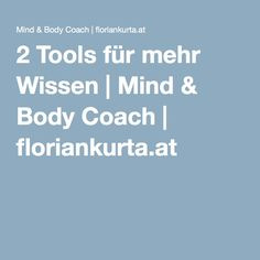 2 Tools für mehr Wissen | Mind & Body Coach | floriankurta.at Body Coach, Mindfulness, Tools, Knowledge, Studying, Instruments, Consciousness