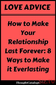 How to Make Your Relationship Last Forever: 8 Ways to Make it Everlasting – Best Friends Forever Love Advice, Love Tips, Love Quotes For Boyfriend, Love Quotes For Him, Finding Love, Looking For Love, When You Love, What Is Love, Female Quotes