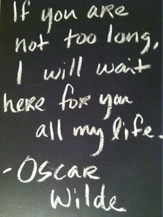 """all my life"" -Oscar Wilde"