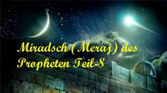 8: German Lang Isra und Miradsch (Meraj) des Propheten (Friede und Segen auf ihm) Teil 8. Kindly Support and Subscribe our YouTube Channel to Spread Islam Education in 26 European Languages. Visit: https://www.youtube.com/channel/UCk0CBjTVSd7P0jvYxQr7mEg/featured