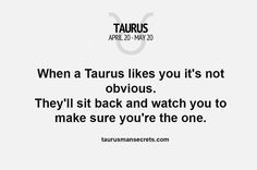 When a Taurus likes you it's not obvious. They'll sit back and watch you to make sure you're the one. #TaurusManSecrets #Taurus #Zodiac