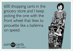 Unless you go to WalMart. I think have at least one wheel that doesn't go straight. Lol So True, Georg Christoph Lichtenberg, Just In Case, Just For You, Haha Funny, Funny Stuff, Funny Shit, Funny Things, Random Things