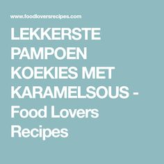 LEKKERSTE PAMPOEN KOEKIES MET KARAMELSOUS - Food Lovers Recipes