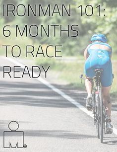 IRONMAN Training 101: 6 Months to Race-Ready