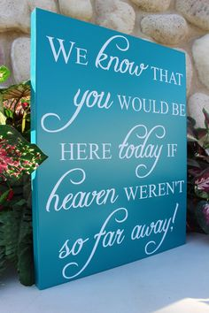 This sign We know that you would be here today if heaven werent so far away Perfect sign for remembering those for wedding or other special occasion.