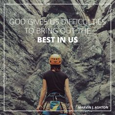 "Elder Marvin J. Ashton: ""God gives us difficulties to bring out the best in us."" #lds #quotes"