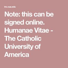 Note: this can be signed online. Humanae Vitae - The Catholic University of America