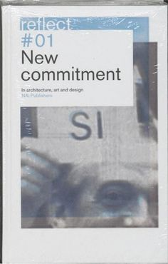 New Commitment / Reflect 1  NAi Publishers has noted an increasing level of discussion in architecture and urban planning in the visual arts photography and design about social issues. Architects artists and designers are on a quest for legitimacy for their work and for socially relevant activities. Professional journals are calling for reflection and reconsideration of how one carries out one's craft. In other words a debate is clearly underway about a new form of engagement by the design…