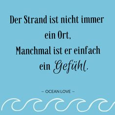 Der Strand ist nicht immer ein Ort, Manchmal ist er einfach ein Gefühl.  | Sprüche | Zitate | schöne | lustig | Meer | Ozean | Wanderlust | Reisen | Travel | Journey | Inspiration | Meerweh | Ocean Love | Motivation | Quotes #sprüche #strand #gefühl #meerweh