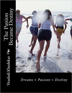 Amazon.com: The Passion Became Destiny: Dreams + Passion = Destiny (9781530242016): Vrushali Khedekar: Books Ivy League Schools, College Application Essay, Class Of 2019, Essay Topics, East Coast, Destiny, University, Passion, Education