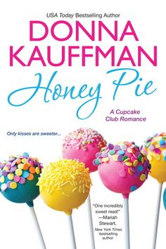 Honey Pie (Cupcake Club, #4) -- In her fourth novel in her Cupcake Club series is a delicious mix of small-town life, hot romance, and tasty confections.
