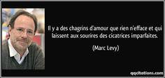 Il y a des chagrins d'amour que rien n'efface et qui laissent aux sourires des cicatrices imparfaites. (Marc Levy) #citations #MarcLevy