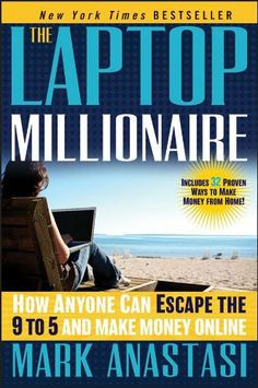 The Laptop Millionaire: How Anyone Can Escape the 9 to 5 and Make Money Online by Mark Anastasi, http://www.amazon.com/dp/B007OWRCG2/ref=cm_sw_r_pi_dp_wLIZpb0QYNWE0