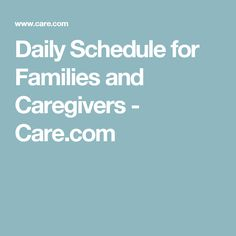 Daily Schedule for Families and Caregivers - Care.com