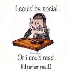 I could be social...or I could read (I'd rather read.) #bookquotes - https://scatterbooker.wordpress.com/