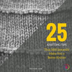 25 Knitting Tips That Will Instantly Make You a Better Knitter | If you want to improve your knitting (both your finished fabric and knitting techniques), but you're a little stumped on how to actually do that, then this post is for you! It includes 25 knitting tips and techniques that will help level-up your knitterly knowledge. Click through to check out all the knitting tips!